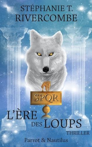 Stéphanie T Rivercombe - Livre 3 : L'ère des loups.