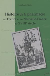 Stéphanie Tésio - Histoire de la pharmacie en France et en Nouvelle-France au XVIIIe siècle.