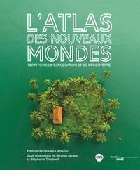 Stéphanie Thiébault et Nicolas Arnaud - L'atlas des nouveaux mondes - Territoires d'explorations et de découverte.
