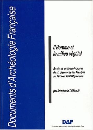 Stéphanie Thiébault - L'homme et le milieu végétal - Analyses anthracologiques de six gisements des Préalpes au Tardi- et au Postglaciaire.