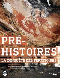 Stéphanie Thiébault et Nicolas Teyssandier - Pré-histoires, la conquête des territoires.