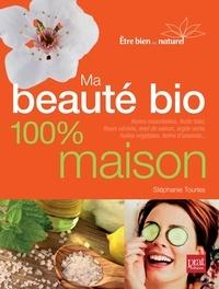 Stephanie Tourles - Ma beauté bio 100 maison - Nouvelle édition.