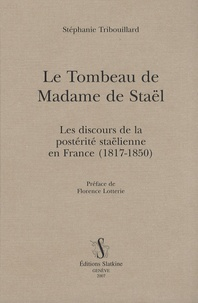 Stéphanie Tribouillard - Le Tombeau de Madame de Staël - Les discours de la postérité staëlienne en France (1817-1850).