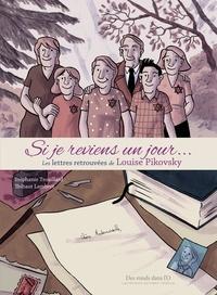 Stéphanie Trouillard et Thibaut Lambert - Si je reviens un jour... - Les lettres retrouvées de Louise Pikovsky.