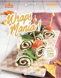 Stéphanie Valade - Wraps Mania ! - 40 recettes pour l'apéro, le dîner, le goûter des enfants, le dessert.