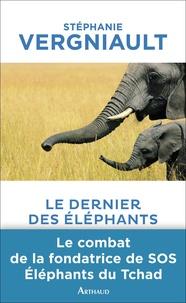 Stéphanie Vergniault - Le Dernier des éléphants.