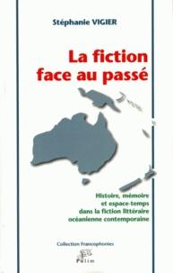 Stéphanie Vigier - La fiction face au passé : histoire, mémoire et espace-temps dans la fiction littéraire océanienne contemporaine.