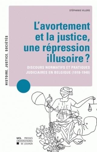 L'avortement et la justice : une répression illusoire ?. Discours normatifs et pratiques judiciaires en Belgique (1918-1940)