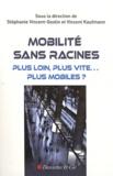 Stéphanie Vincent-Geslin et Vincent Kaufmann - Mobilité sans racines - Plus loin, plus vite... plus mobiles ?.