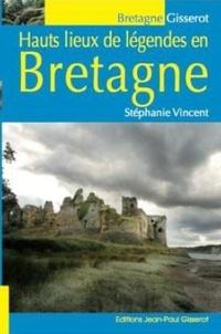 Stéphanie Vincent - Hauts lieux de légendes en Bretagne.