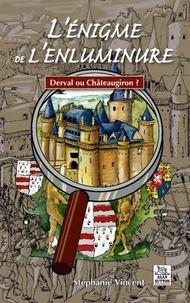 Stéphanie Vincent - L'énigme de l'enluminure - Derval ou Châteaugiron ?.