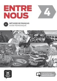 Stéphanie Witta et Lisa Prunières - Entre nous 4 - Méthode de français B2 - Guide pédagogique.