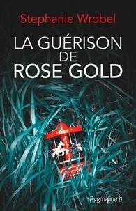 Stephanie Wrobel - La guérison de Rose Gold.