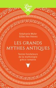 Stéphanie Wyler et Gilles Van Heems - Les grands mythes antiques - Textes fondateurs de la mythologie gréco-romaine.