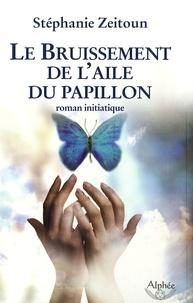 Stéphanie Zeitoun - Le Bruissement de l'aile du papillon.