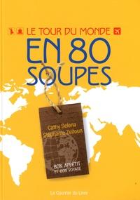 Stéphanie Zeitoun et Cathy Selena - Le tour du monde en 80 soupes.