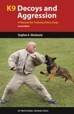 Stephen A. Mackenzie - K9 Decoys and Aggression - A Manual for Training Police Dogs.