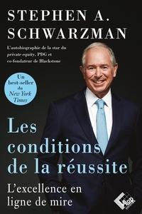 Stephen A. Schwarzman - Les conditions de la réussite - L'autobiographie de la star du private equity, fondateur de Blackstone.