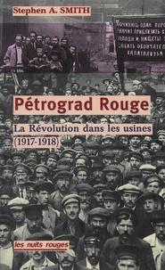 Stephen A. Smith - Petrograd rouge - La révolution dans les usines (de février 1917 à juin 1918).