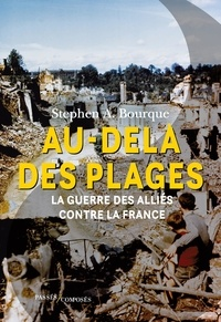 Stephen Alan Bourque - Au-delà des plages - La guerre des Alliés contre la France.