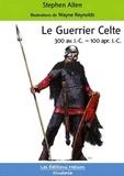 Stephen Allen - Le Guerrier Celte - 300 Avant J.-C. - 100 après J.-C..