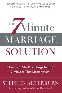 Stephen Arterburn - The 7-Minute Marriage Solution - 7 Things to Start! 7 Things to Stop! 7 Things that Matter Most!.