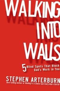 Stephen Arterburn - Walking Into Walls - 5 Blind Spots that Block God's Work in You.
