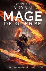 Stephen Aryan - L'Age des ténèbres Tome 1 : Mage de guerre.