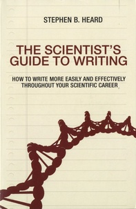 Stephen B Heard - The Scientist's Guide to Writing - How to write more easily and effectively throughout your scientific career.