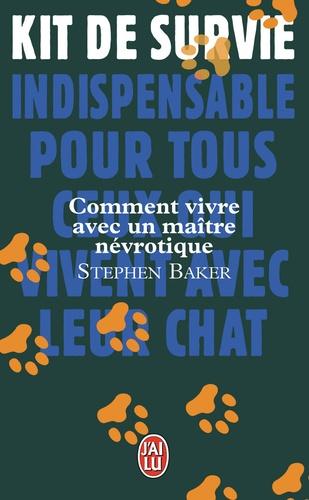 Stephen Baker - Comment vivre avec un maître névrotique.