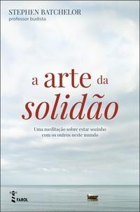 Stephen Batchelor - A Arte da Solidão.