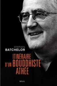 Stephen Batchelor - Itinéraire d'un bouddhiste athée.
