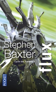 Stephen Baxter - Cycle des Xeelees Tome 3 : Flux.