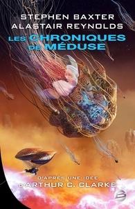 Stephen Baxter et Alastair Reynolds - Les Chroniques de Méduse.