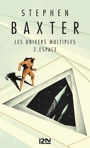 Stephen Baxter - Les Univers multiples Tome 2 : Espace.