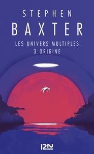Stephen Baxter - Les Univers multiples Tome 3 : Origine.