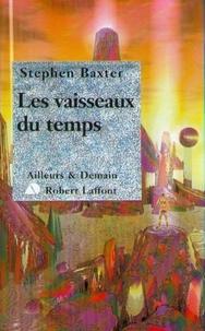 Stephen Baxter - Les vaisseaux du temps.