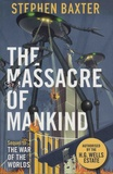 Stephen Baxter - The Massacre of Mankind - A Sequel to The War of the Worlds by H-G Wells.