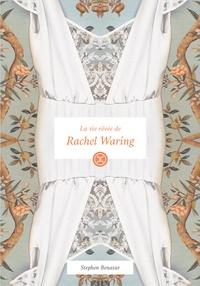 Stephen Benatar - La vie rêvée de Rachel Waring.