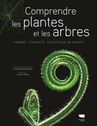 Stephen Blackmore - Comprendre les plantes et les arbres - Formes, diversité, stratégies de survie.