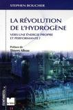 Stephen Boucher - La révolution de l'hydrogène - Vers une énergie propre et performante ?.