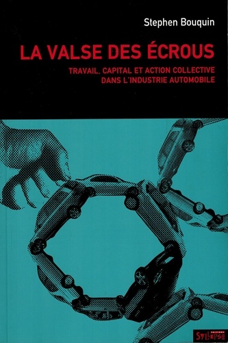Stephen Bouquin - La Valse des écrous - Travail, capital et action collective dans l'industrie automobile (1970-2004).