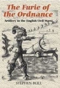 Stephen Bull - The Furie of the Ordnance - Artillery in the English Civil Wars.