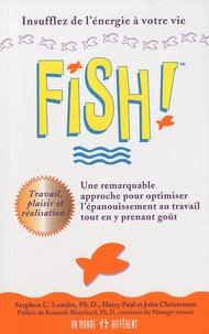 Stephen-C Lundin et Harry Paul - Fish! Une remarquable approche pour optimiser l'épanouissement au travail tout en y prenant goût.
