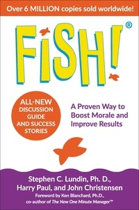 Stephen C. Lundin et John Christensen - Fish! - A Proven Way to Boost Morale and Improve Results.