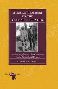 Stephen c. Volz - African Teachers on the Colonial Frontier - Tswana Evangelists and Their Communities During the Nineteenth Century.