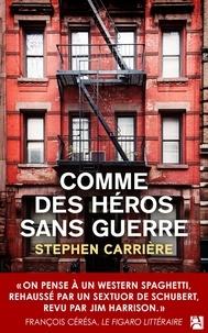 Stephen Carrière - Comme des héros sans guerre.