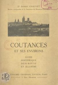 Stephen Chauvet et  Collectif - Coutances et ses environs - Guide historique, descriptif et illustré de la ville, de la cathédrale, des vieilles églises et des monuments historiques.