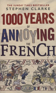 Stephen Clarke - 1000 Years of Annoying the French.