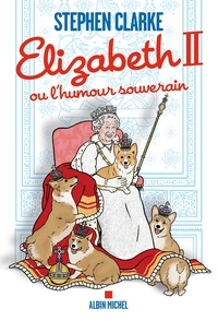 Stephen Clarke - Elizabeth II ou l humour souverain.